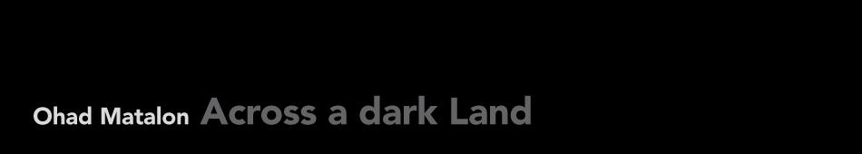 Across a dark Land